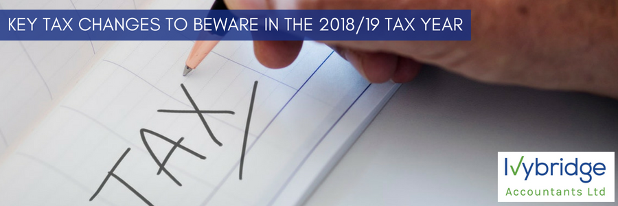 A remind of some of the key tax changes to beware in the 2018/19 tax year